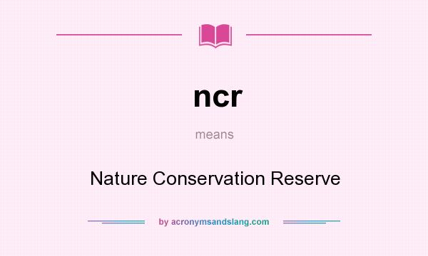 What does ncr mean? It stands for Nature Conservation Reserve