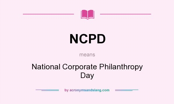 What does NCPD mean? It stands for National Corporate Philanthropy Day