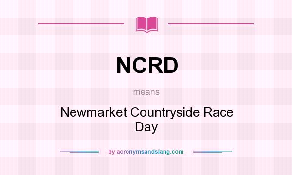 What does NCRD mean? It stands for Newmarket Countryside Race Day
