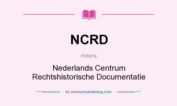 What does NCRD mean? It stands for Nederlands Centrum Rechtshistorische Documentatie