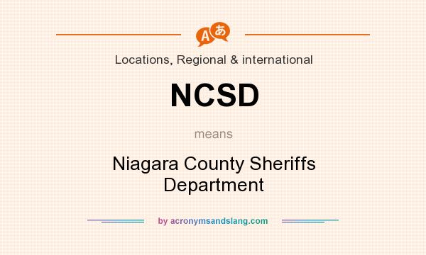 What does NCSD mean? It stands for Niagara County Sheriffs Department
