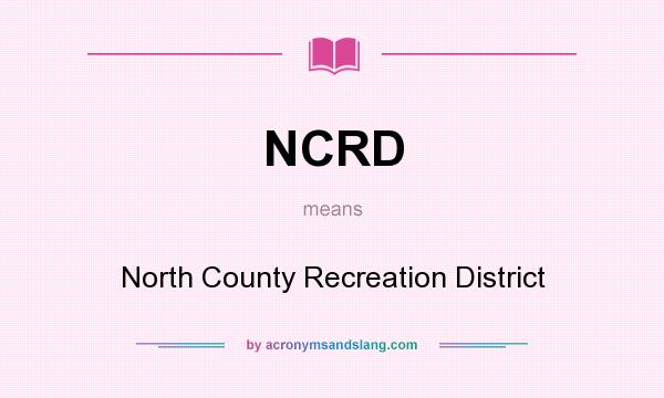 What does NCRD mean? It stands for North County Recreation District