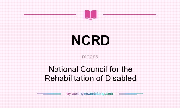 What does NCRD mean? It stands for National Council for the Rehabilitation of Disabled