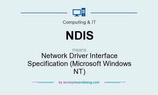 What does NDIS mean? It stands for Network Driver Interface Specification (Microsoft Windows NT)