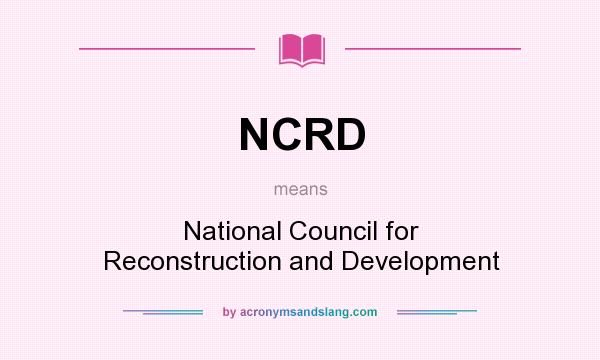 What does NCRD mean? It stands for National Council for Reconstruction and Development