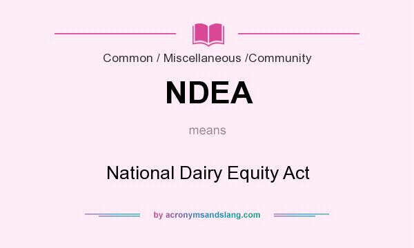 What does NDEA mean? It stands for National Dairy Equity Act