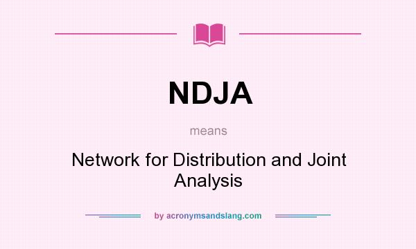 What does NDJA mean? It stands for Network for Distribution and Joint Analysis