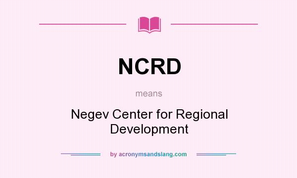 What does NCRD mean? It stands for Negev Center for Regional Development