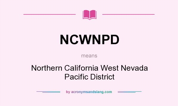 What does NCWNPD mean? It stands for Northern California West Nevada Pacific District