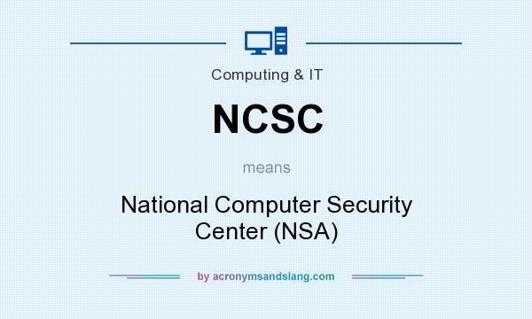 What does NCSC mean? It stands for National Computer Security Center (NSA)