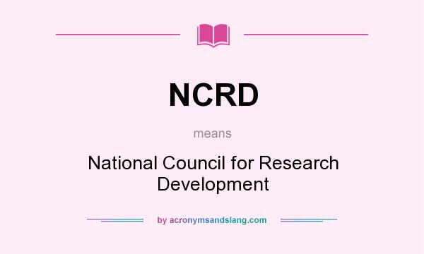 What does NCRD mean? It stands for National Council for Research Development