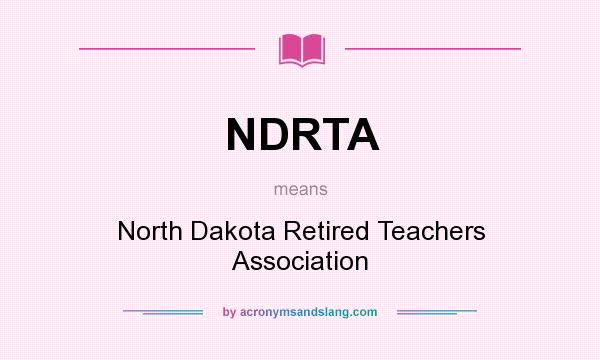 What does NDRTA mean? It stands for North Dakota Retired Teachers Association