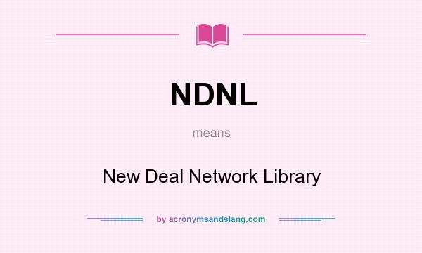 What does NDNL mean? It stands for New Deal Network Library