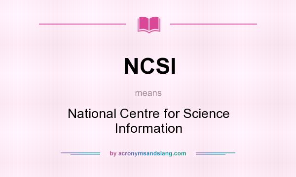 What does NCSI mean? It stands for National Centre for Science Information