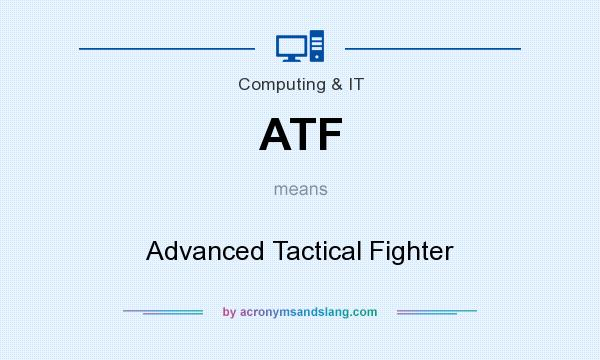 What does ATF mean? It stands for Advanced Tactical Fighter