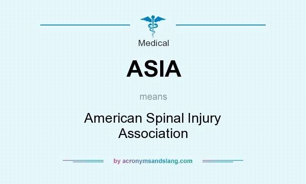 What does ASIA mean? It stands for American Spinal Injury Association
