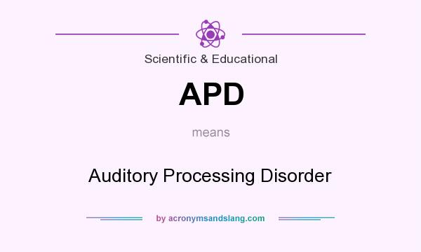 What does APD mean? It stands for Auditory Processing Disorder