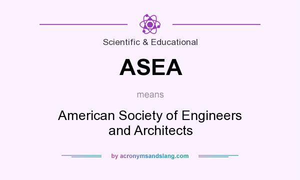 What does ASEA mean? It stands for American Society of Engineers and Architects