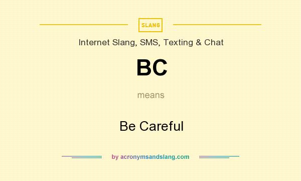 What does BC mean? It stands for Be Careful