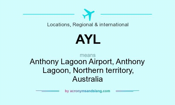 What does AYL mean? It stands for Anthony Lagoon Airport, Anthony Lagoon, Northern territory, Australia