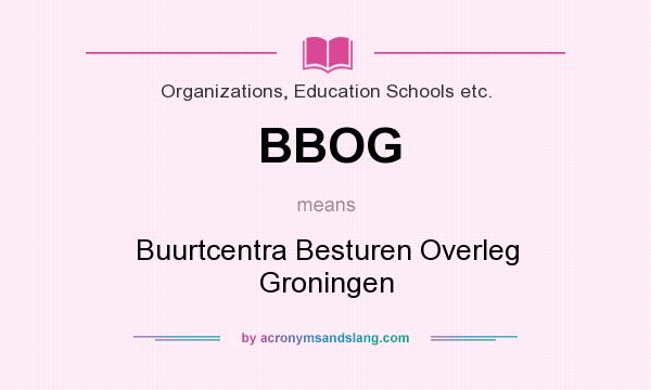 What does BBOG mean? It stands for Buurtcentra Besturen Overleg Groningen