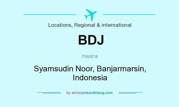 What does BDJ mean? It stands for Syamsudin Noor, Banjarmarsin, Indonesia