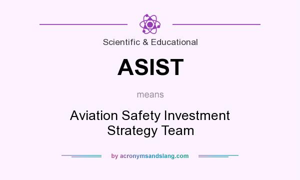 What does ASIST mean? It stands for Aviation Safety Investment Strategy Team