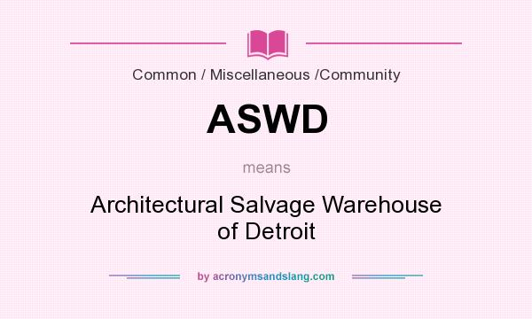 What does ASWD mean? It stands for Architectural Salvage Warehouse of Detroit
