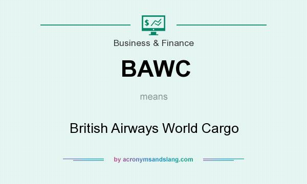 What does BAWC mean? It stands for British Airways World Cargo