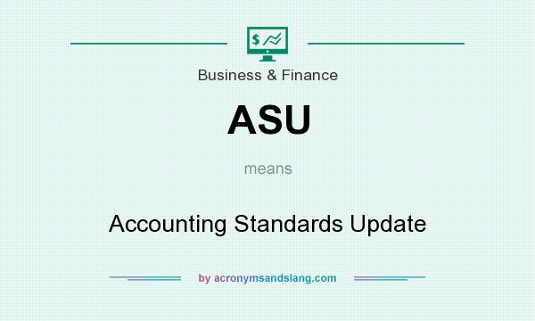 What does ASU mean? It stands for Accounting Standards Update