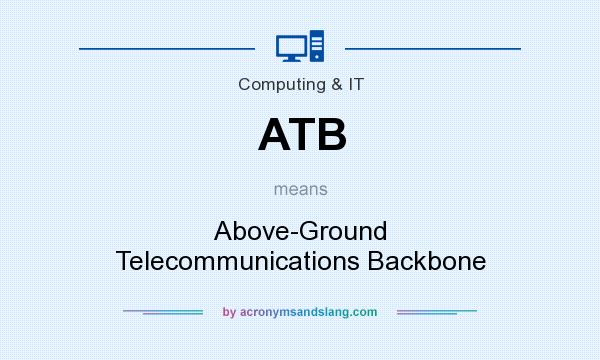 What does ATB mean? It stands for Above-Ground Telecommunications Backbone