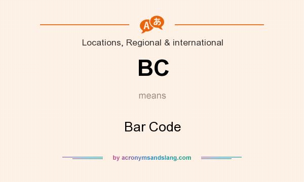 What does BC mean? It stands for Bar Code