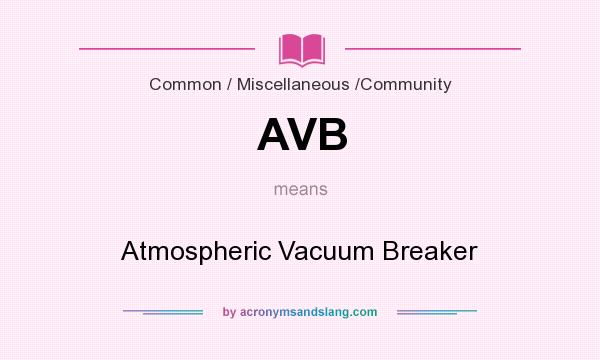 What does AVB mean? It stands for Atmospheric Vacuum Breaker