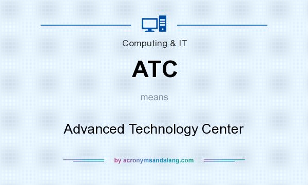 What does ATC mean? It stands for Advanced Technology Center