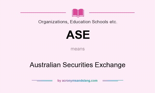 What does ASE mean? It stands for Australian Securities Exchange
