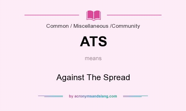 What does ATS mean? It stands for Against The Spread