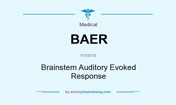 What does BAER mean? It stands for Brainstem Auditory Evoked Response