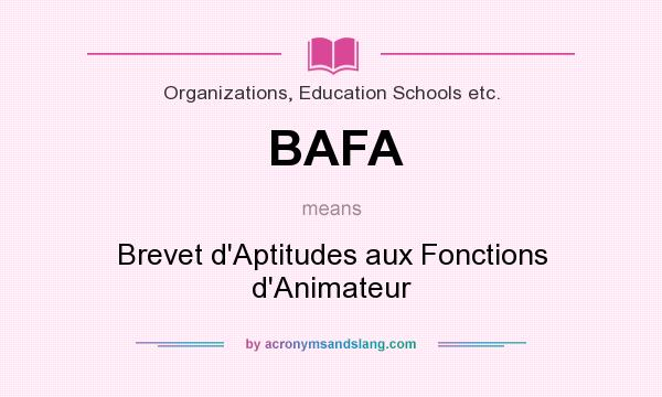 What does BAFA mean? It stands for Brevet d`Aptitudes aux Fonctions d`Animateur
