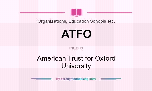 What does ATFO mean? It stands for American Trust for Oxford University