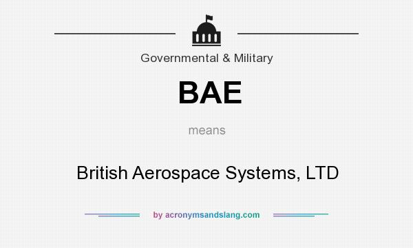 What does BAE mean? It stands for British Aerospace Systems, LTD