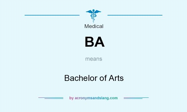 What does BA mean? It stands for Bachelor of Arts