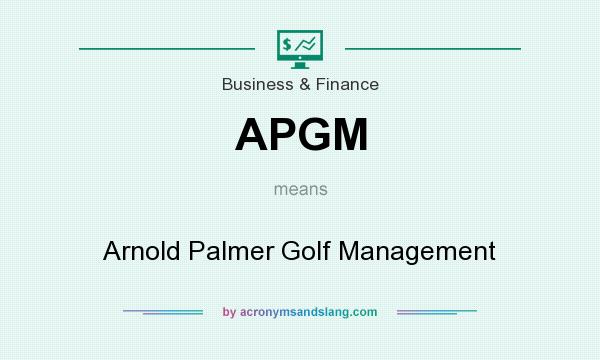 What does APGM mean? It stands for Arnold Palmer Golf Management