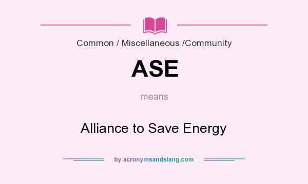 What does ASE mean? It stands for Alliance to Save Energy