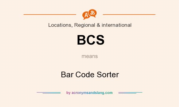 What does BCS mean? It stands for Bar Code Sorter
