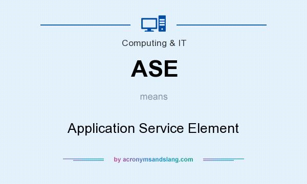 What does ASE mean? It stands for Application Service Element
