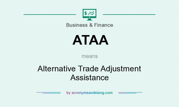What does ATAA mean? It stands for Alternative Trade Adjustment Assistance