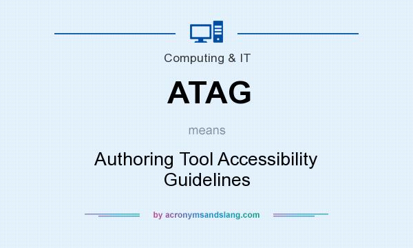 What does ATAG mean? It stands for Authoring Tool Accessibility Guidelines
