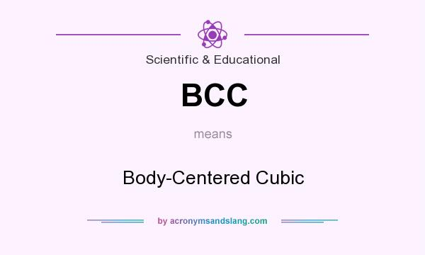 What does BCC mean? It stands for Body-Centered Cubic