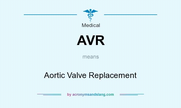 What does AVR mean? It stands for Aortic Valve Replacement
