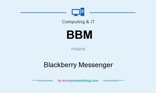 What does BBM mean? It stands for Blackberry Messenger